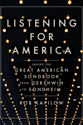Listening for America: Inside the Great American Songbook from Gershwin to Sondheim - Rob Kapilow
