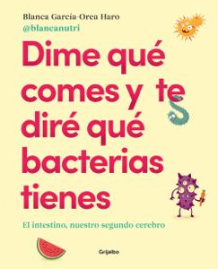 Dime qué comes y te diré qué bacterias tienes - Blanca García-Orea Haro pdf download