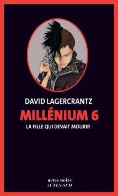 Millénium 6 - La fille qui devait mourir - David Lagercrantz pdf download