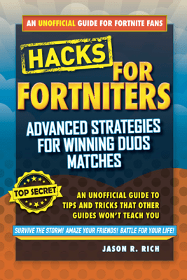 Hacks for Fortniters: Advanced Strategies for Winning Duos Matches - Jason R. Rich