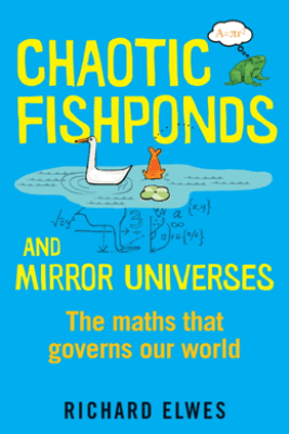 Chaotic Fishponds and Mirror Universes - Richard Elwes