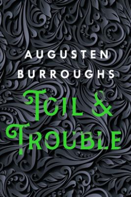Toil & Trouble - Augusten Burroughs