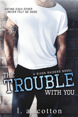 The Trouble With You - L. A. Cotton