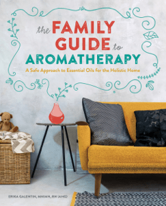 The Family Guide to Aromatherapy: A Safe Approach to Essential Oils for the Holistic Home - Erika Galentin, MNIMH, RH (AHG) pdf download