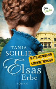 Elsas Erbe - Tania Schlie auch bekannt als SPIEGEL-Bestseller-Autorin Caroline Bernard pdf download