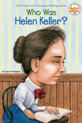 Who Was Helen Keller? - Gare Thompson, Who HQ & Nancy Harrison