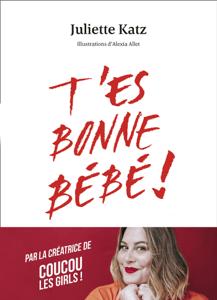 T'es bonne bébé ! - Juliette Katz pdf download
