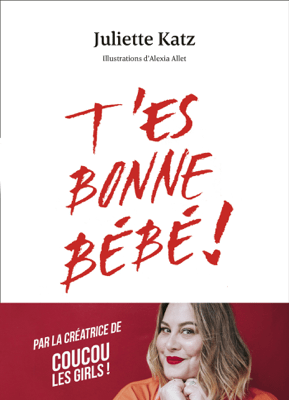 T'es bonne bébé ! - Juliette Katz pdf download