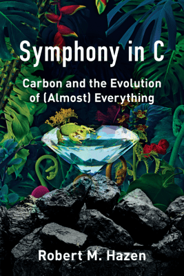 Symphony in C: Carbon and the Evolution of (Almost) Everything - Robert M. Hazen