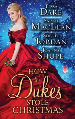 How the Dukes Stole Christmas - Tessa Dare, Sarah MacLean, Sophie Jordan & Joanna Shupe pdf download