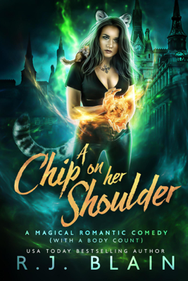 A Chip on Her Shoulder: A Magical Romantic Comedy (with a body count) - RJ Blain
