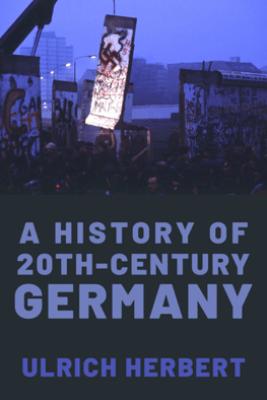 A History of Twentieth-Century Germany - Ulrich Herbert