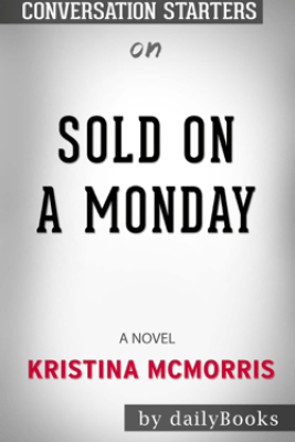 Sold on a Monday: A Novel by Kristina McMorris: Conversation Starters - Daily Books