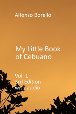My Little Book of Cebuano Visayan Vol 1 (3rd Edition) with Audio - Alfonso Borello