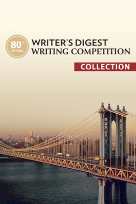 80th Annual Writer's Digest Writing Competition Collection - The Editors of Writer's Digest