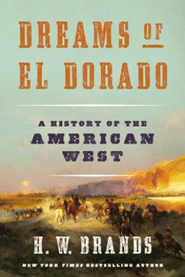 Dreams of El Dorado - H. W. Brands