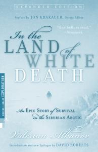 In the Land of White Death - Valerian Albanov, David Roberts, Jon Krakauer & Alison Anderson pdf download