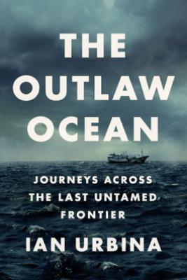 The Outlaw Ocean - Ian Urbina