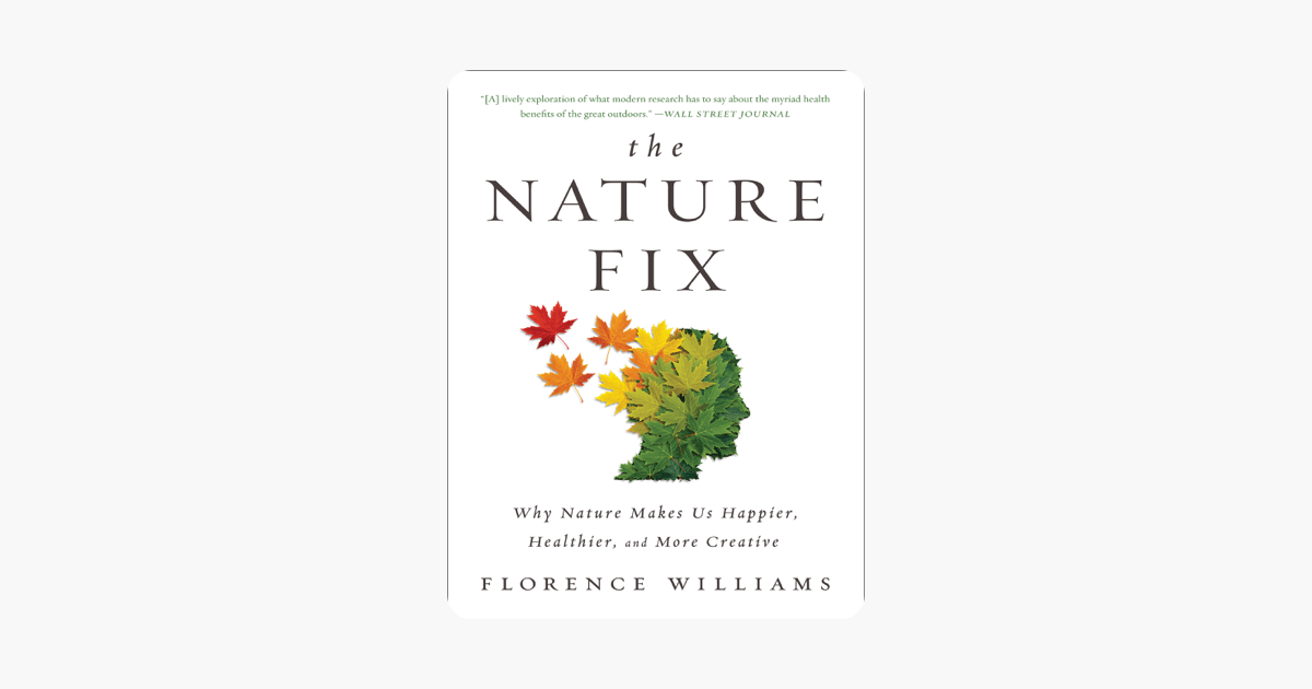 The Nature Fix: Why Nature Makes Us Happier, Healthier