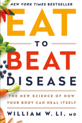 Eat to Beat Disease - William W Li