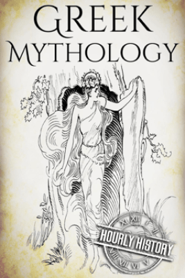 Greek Mythology: A Concise Guide to Ancient Gods, Heroes, Beliefs and Myths of Greek Mythology - Hourly History