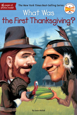 What Was the First Thanksgiving? - Joan Holub, Who HQ & Lauren Mortimer