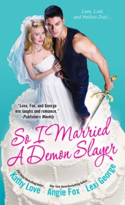 So I Married a Demon Slayer - Kathy Love, Angie Fox & Lexi George pdf download