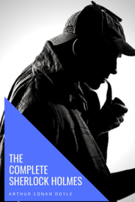 The Complete Sherlock Holmes - Arthur Conan Doyle & Knowledge House