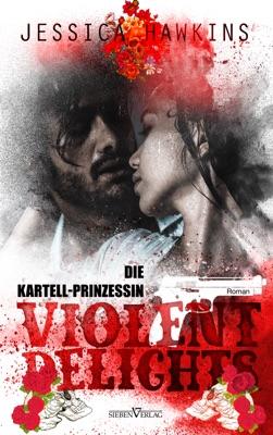 Violent Delights - Die Kartellprinzessin - Jessica Hawkins & Corinna Bürkner pdf download
