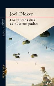 Los últimos días de nuestros padres - Joël Dicker pdf download