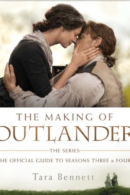 The Making of Outlander: The Series - Tara Bennett