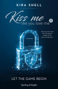 Kiss Me Like You Love Me 1 (versione italiana) - Kira Shell pdf download