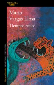 Tiempos recios - Mario Vargas Llosa pdf download