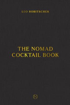 The NoMad Cocktail Book - Leo Robitschek