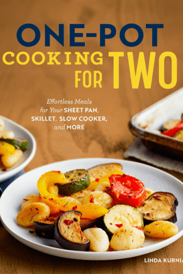 One-Pot Cooking for Two: Effortless Meals for Your Sheet Pan, Skillet, Slow Cooker, and More - Linda Kurniadi