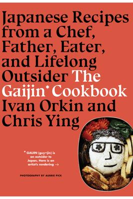 The Gaijin Cookbook - Ivan Orkin
