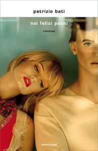 Noi felici pochi - Patrizio Bati pdf download
