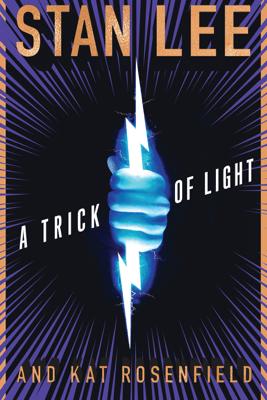 A Trick of Light - Stan Lee, Kat Rosenfield, Luke Lieberman & Ryan Silbert