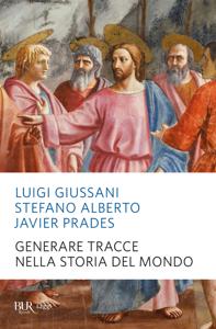 Generare tracce nella storia del mondo - Luigi Giussani, Stefano Alberto & Javier Prades pdf download