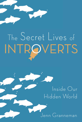 The Secret Lives of Introverts - Jenn Granneman & Adrianne Lee pdf download