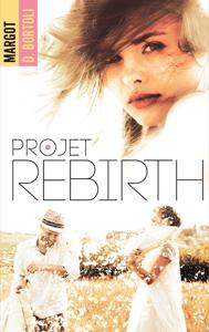 Projet Rebirth - Margot D. Bortoli pdf download