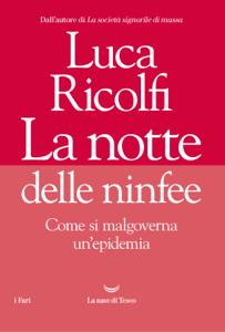 La notte delle ninfee. Come si malgoverna un'epidemia - Luca Ricolfi pdf download