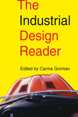 The Industrial Design Reader - Carma Gorman