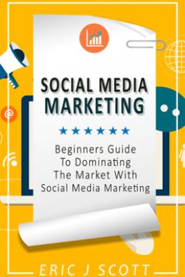 Social Media Marketing - Eric J Scott