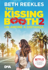 The kissing booth 2. Un amore a distanza - Beth Reekles pdf download
