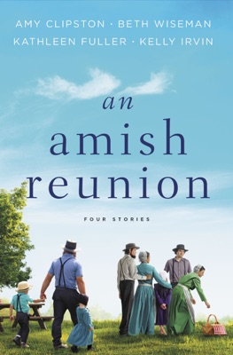 An Amish Reunion - Amy Clipston, Beth Wiseman, Kathleen Fuller & Kelly Irvin pdf download