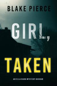 Girl, Taken (An Ella Dark FBI Suspense Thriller—Book 2) - Blake Pierce pdf download