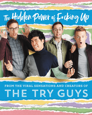 The Hidden Power of F*cking Up - The Try Guys, Keith Habersberger, Zach Kornfeld, Eugene Lee Yang & Ned Fulmer pdf download