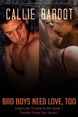 Boxed Set: Bad Boys Need Love, too, Books 1 & 2 - Callie Bardot pdf download