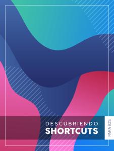 Descubriendo Shortcuts para iOS - Frank Liñan García, Rafael Antonio Roa Hernández & Jose Ruiz Gutierrez pdf download